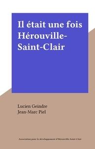 Lucien Geindre et Jean-Marc Piel - Il était une fois Hérouville-Saint-Clair.