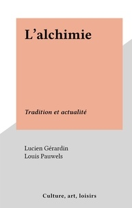 Lucien Gérardin et Louis Pauwels - L'alchimie - Tradition et actualité.
