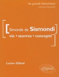 Lucien Gillard - Simonde de Sismondi - Vie, oeuvres, concepts.