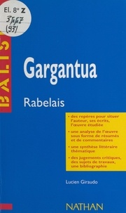 Lucien Giraudo et Henri Mitterand - Gargantua - François Rabelais. Des repères pour situer l'auteur, ses écrits, l'œuvre étudiée, une analyse de l'œuvre sous forme de résumés et de commentaires, une synthèse littéraire thématique, des jugements critiques, des sujets de travaux, une bibliographie.