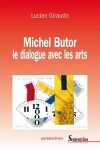 Lucien Giraudo - Michel Butor, le dialogue avec les arts.