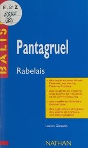 Lucien Giraudo et Henri Mitterand - Pantagruel - François Rabelais. Résumé analytique, commentaire critique, documents complémentaires.