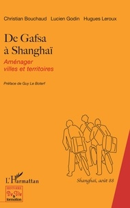 Lucien Godin et Hugues Leroux - De Gafsa à Shanghaï - Aménager villes et territoires.