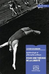 Lucien Goldmann - Epistémologie et philosophie politique - Pour une théorie de la liberté.
