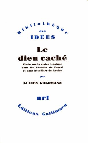 Lucien Goldmann - Le dieu caché - Etude sur la vision tragique dans les Pensées de Pascal et dans le théâtre de Racine.
