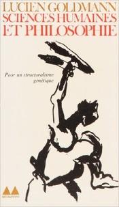 Lucien Goldmann - Sciences humaines et philosophie - Pour un structuralisme génétique.