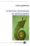 Lucien Goldmann - Sciences humaines et philosophie - Suivi de Structuralisme génétique et création littéraire.