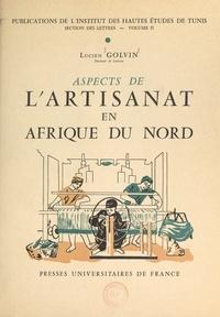 Lucien Golvin et  Institut des Hautes Études de - Aspects de l'artisanat en Afrique du nord.