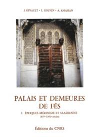 Lucien Golvin et Ali Amahan - Palais et demeures de Fès - I. Époques mérinde et saadienne (XIVe-XVIIe siècles).