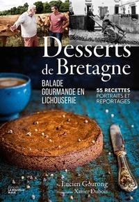 Lucien Gourong et Xavier Dubois - Desserts de Bretagne - Balade gourmande en lichouserie. 55 recettes, portraits et reportages. 2020.