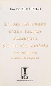 Lucien Guerrero - L'apprentissage d'une langue étrangère par la vie sociale en classe : l'exemple de l'espagnol.