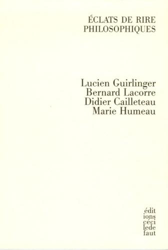 Lucien Guirlinger et Bernard Lacorre - Eclats de rire philosophiques.
