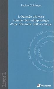 Lucien Guirlinger - L'odyssée d'Ulysse comme récit métaphorique d'une démarche philosophique.