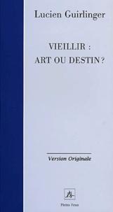 Lucien Guirlinger - Vieillir : art ou destin ?.