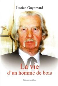 Lucien Guyomard - La vie d'un homme de bois.