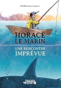 Lucien - Horace le marin - une rencontre imprévue.