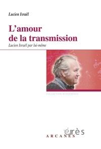 Lucien Israël - L'amour de la transmission - Lucien Israël par lui-même.