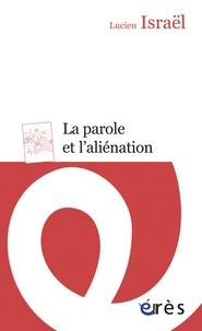 Lucien Israël - La parole et l'aliénation - Deux séminaires : 1988-1989 et 1990, révision impertinente de quelques concepts psychanalytiques et L'aliénation.