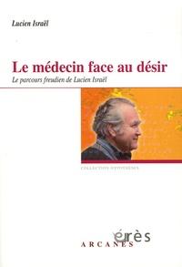 Lucien Israël - Le médecin face au désir - Le parcours freudien de Lucien Israël.