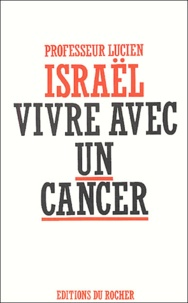 Lucien Israël - Vivre avec un cancer.