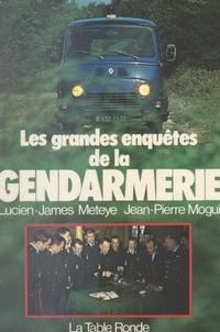 Lucien-James Meteye et Jean-Pierre Mogui - Les grandes enquêtes de la gendarmerie.
