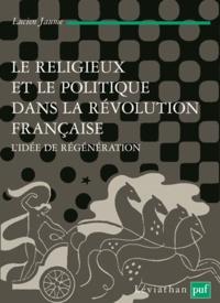 Lucien Jaume - Le religieux et le politique dans la Révolution française - L'idée de régénération.