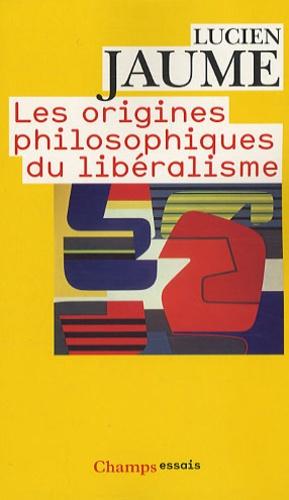 Lucien Jaume - Les origines philosophiques du libéralisme.