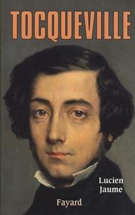 Lucien Jaume - Tocqueville - Les sources aristocratiques de la liberté.