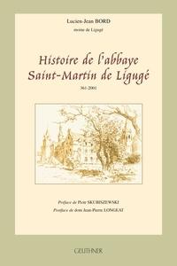 Lucien-Jean Bord - Histoire de l'abbaye Saint-martin de Ligugé, 361-2001.