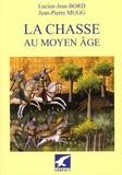Lucien-Jean Bord et Jean-Pierre Mugg - La chasse au Moyen Age - Occident latin, VIe-XVe siècle.
