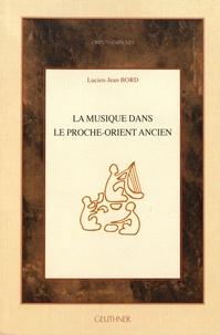 Lucien-Jean Bord - La musique dans le Proche-Orient ancien.