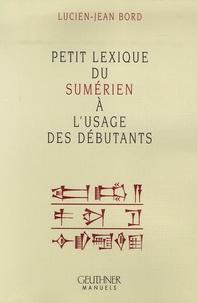 Lucien-Jean Bord - Petit lexique du sumérien à l'usage des débutants.