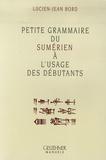 Lucien-Jean Bord - Petite grammaire du sumérien à l'usage des débutants.