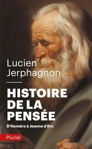 Lucien Jerphagnon - Histoire de la pensée - D'Homère à Jeanne d'Arc.