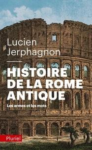 Lucien Jerphagnon - Histoire de la rome antique - Les armes et les mots.