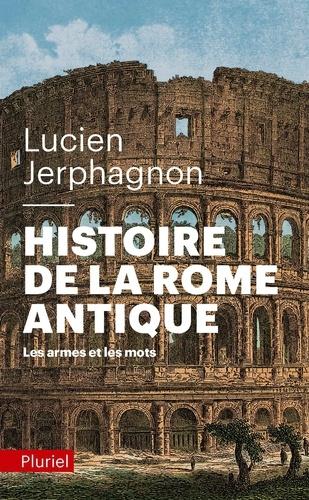Histoire de la rome antique. Les armes et les mots 4e édition revue et augmentée