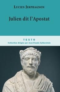 Lucien Jerphagnon - Julien dit l'Apostat - Histoire naturelle d'une famille sous le Bas-Empire.