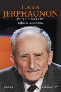 Lucien Jerphagnon - L'absolue simplicité.