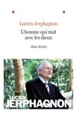 Lucien Jerphagnon et Lucien Jerphagnon - L' Homme qui riait avec les dieux.