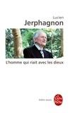 Lucien Jerphagnon - L'homme qui riait avec les dieux.