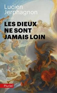 Lucien Jerphagnon - Les dieux ne sont jamais loin.