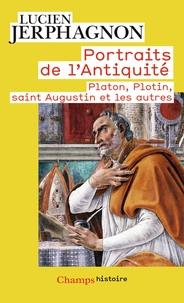 Lucien Jerphagnon - Portraits de l'Antiquité - Platon, Plotin, saint Augustin et les autres.