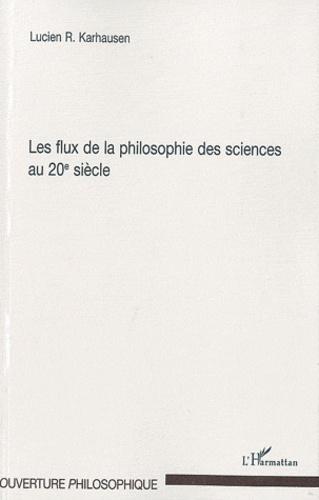Lucien Karhausen - Les flux de la philosophie des sciences au 20e siècle.