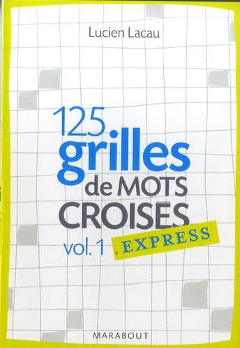 Lucien Lacau - 125 Grilles de mots croisés express - Volume 1.