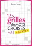 Lucien Lacau - 125 grilles de mots croises express - Volume 2.