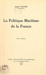 Lucien Lacaze - La politique maritime de la France.