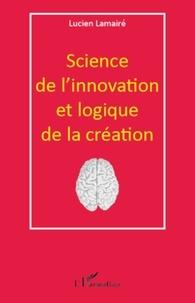 Lucien Lamairé - Science de l'innovation et logique de la création.