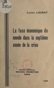 Lucien Laurat - La face économique du monde dans la septième année de la crise.
