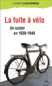 Lucien Laurendeau - L'évasion à vélo - Un soldat en 1939-1940.