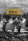 Lucien Lazare - Le tapissier de Jérusalem - Mémoires.